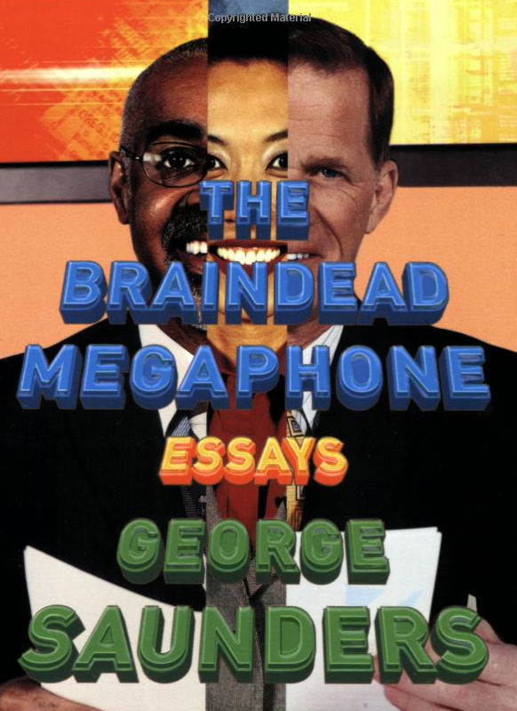 the braindead megaphone essays by george saunders